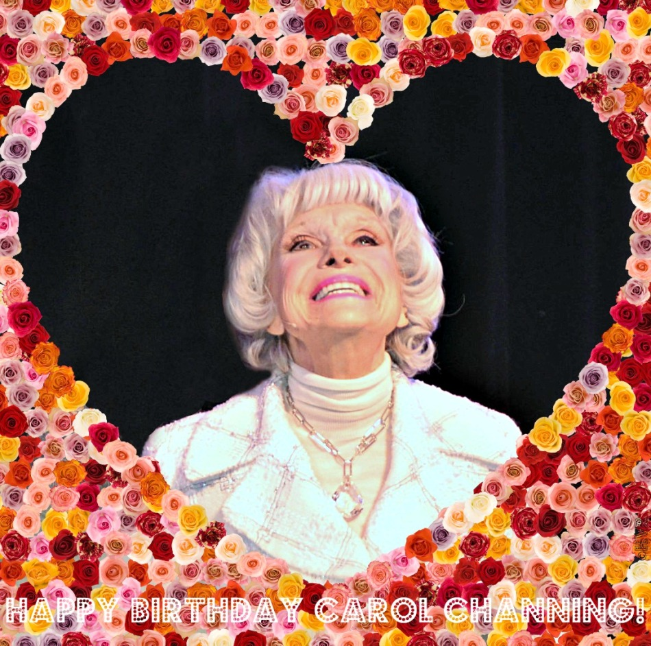 HAPPY BIRTHDAY CAROL CHANNING!