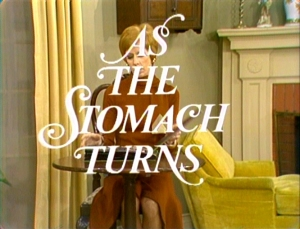 """As The Stomach Turns"""